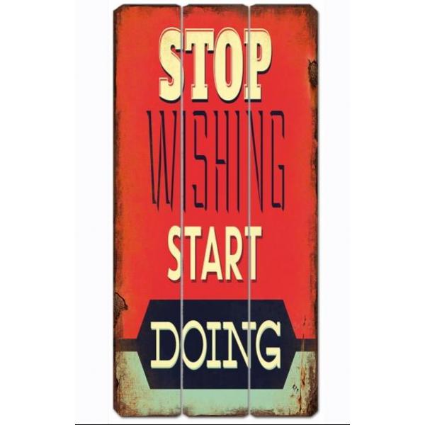 Ξύλινο Κάδρο Stop Wishing Start Doing